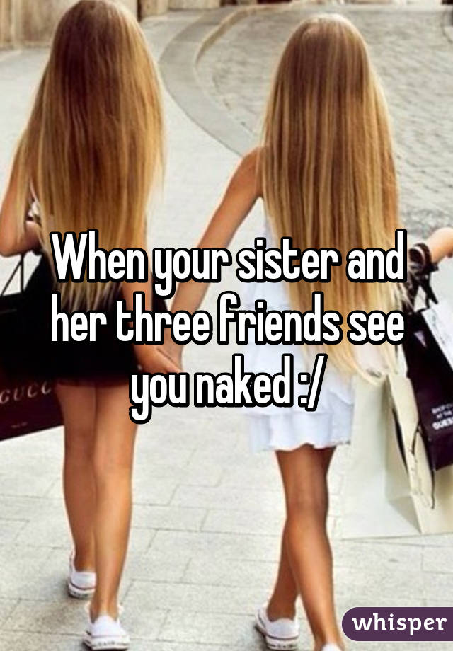 Have you seen your sister naked